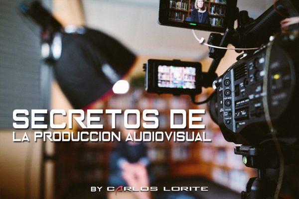 carlos lorite secretos de la produccion audiovisual