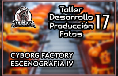 Escenario Cybog Factory IV | Soul Reaper Photography | TALLER 1×17