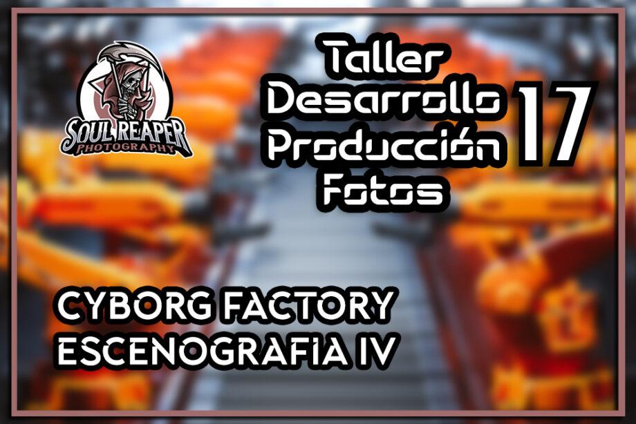 Escenario Cybog Factory IV   Soul Reaper Photography   TALLER 1×17