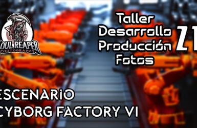 Escenario Cyborg Factory VI | Soul Reaper Photography | TALLER 1x21